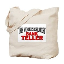 """The World's Greatest Bank Teller"" Tote Bag"