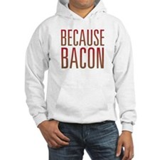 Because Bacon Hoodie