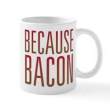 Because Bacon Mug