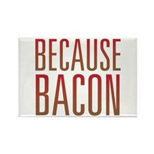Because Bacon Rectangle Magnet