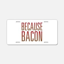 Because Bacon Aluminum License Plate