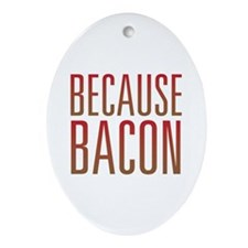 Because Bacon Ornament (Oval)