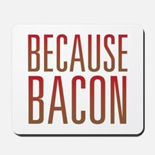 Because Bacon Mousepad