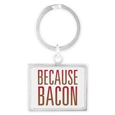 Because Bacon Landscape Keychain