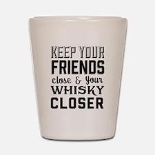 Keep Your Friends Close Shot Glass