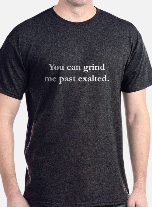 Grind Me Past Exalted T-Shirt