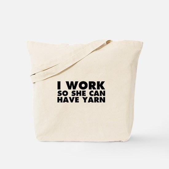 I Work So She Can Have Yarn Tote Bag