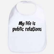 Life is public relations Bib