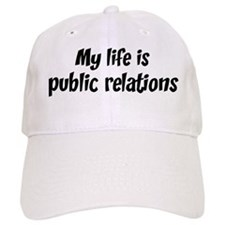 Life is public relations Baseball Cap