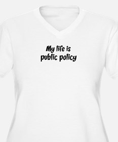 Life is public policy T-Shirt