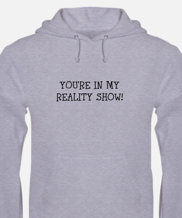YOURE IN MY REALITY SHOW! Hoodie