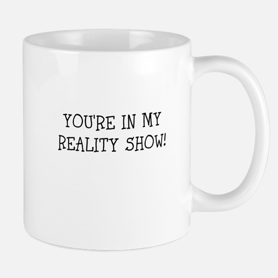 YOURE IN MY REALITY SHOW! Mugs