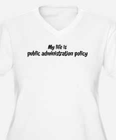 Life is public administration T-Shirt