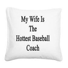 My Wife Is The Hottest Baseba Square Canvas Pillow