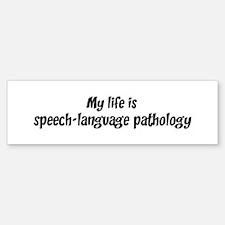 Life is speech-language patho Bumper Bumper Bumper Sticker