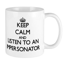 Keep Calm and Listen to an Impersonator Mugs