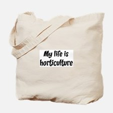 Life is horticulture Tote Bag