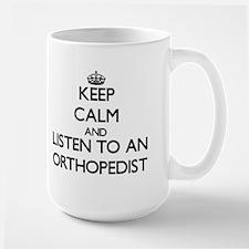 Keep Calm and Listen to an Orthopedist Mugs