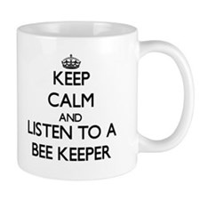 Keep Calm and Listen to a Bee Keeper Mugs