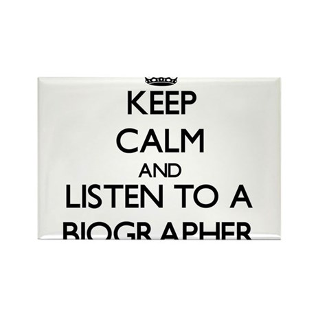 Keep Calm and Listen to a Biographer Magnets