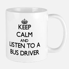 Keep Calm and Listen to a Bus Driver Mugs