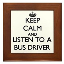 Keep Calm and Listen to a Bus Driver Framed Tile