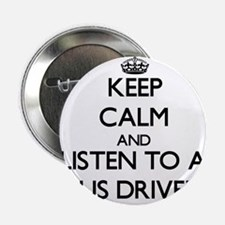 """Keep Calm and Listen to a Bus Driver 2.25"""" Button"""