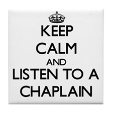 Keep Calm and Listen to a Chaplain Tile Coaster