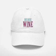 Because Wine Baseball Baseball Cap