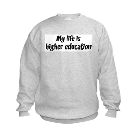 Life is higher education Kids Sweatshirt