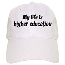 Life is higher education Baseball Cap