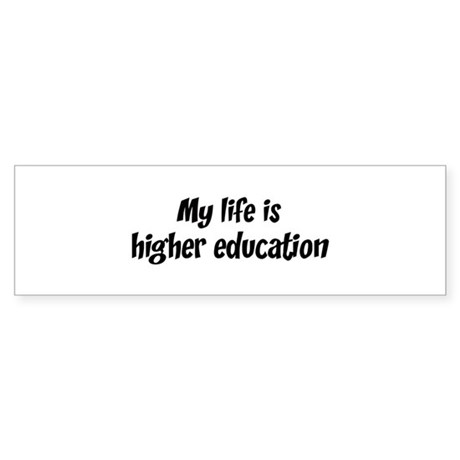 Life is higher education Bumper Sticker