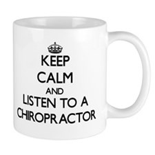 Keep Calm and Listen to a Chiropractor Mugs