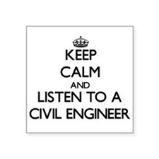 Keep Calm and Listen to a Civil Engineer Sticker