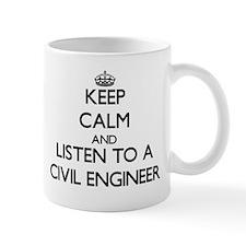 Keep Calm and Listen to a Civil Engineer Mugs