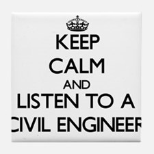 Keep Calm and Listen to a Civil Engineer Tile Coas