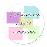 Working My Way to Savasana Round Car Magnet
