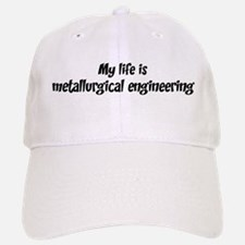 Life is metallurgical enginee Baseball Baseball Cap