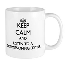 Keep Calm and Listen to a Commissioning Editor Mug