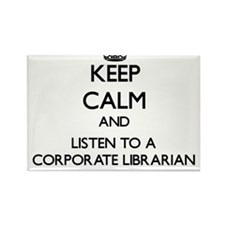 Keep Calm and Listen to a Corporate Librarian Magn