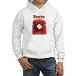 You're Toast Funny Hooded Sweatshirt