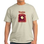 You're Toast Funny Light T-Shirt