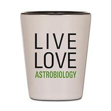 Live Love Astrobiology Shot Glass