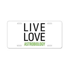 Live Love Astrobiology Aluminum License Plate