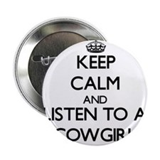 """Keep Calm and Listen to a Cowgirl 2.25"""" Button"""