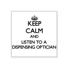 Keep Calm and Listen to a Dispensing Optician Stic