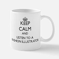 Keep Calm and Listen to a Fashion Illustrator Mugs