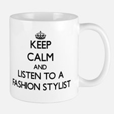 Keep Calm and Listen to a Fashion Stylist Mugs