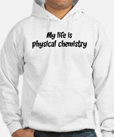 Life is physical chemistry Hoodie