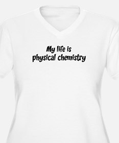 Life is physical chemistry T-Shirt